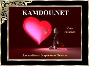 KAMDOU NET Vous Prsente Les meilleurs Diaporamas Gratuits