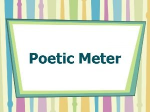 Poetic Meter Meter Patterns of stressed and unstressed
