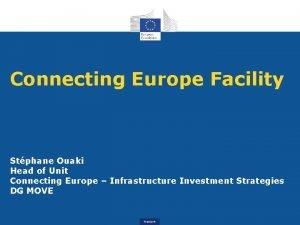 Connecting Europe Facility Stphane Ouaki Head of Unit