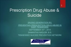 1 Prescription Drug Abuse Suicide SAVING GENERATION RX