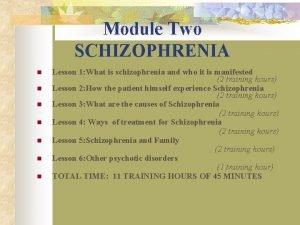 Module Two SCHIZOPHRENIA Lesson 1 What is schizophrenia