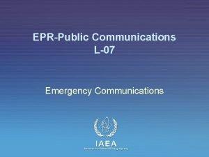 EPRPublic Communications L07 Emergency Communications IAEA International Atomic