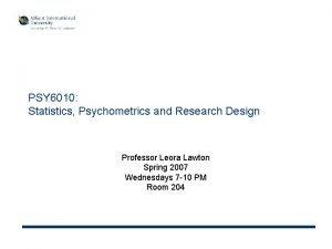 PSY 6010 Statistics Psychometrics and Research Design Professor