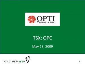 TSX OPC May 13 2009 1 About Company
