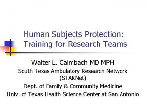 Human Subjects Protection Training for Research Teams Walter