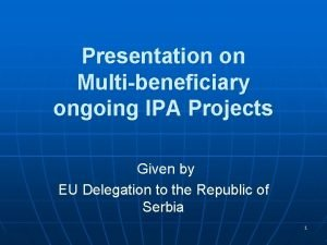 Presentation on Multibeneficiary ongoing IPA Projects Given by