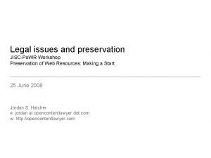 Legal issues and preservation JISCPo WR Workshop Preservation