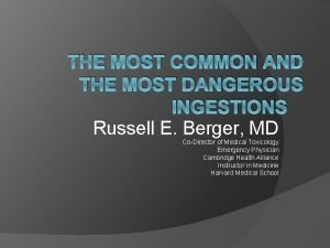 THE MOST COMMON AND THE MOST DANGEROUS INGESTIONS