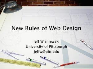 New Rules of Web Design Jeff Wisniewski University