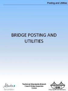 Posting and Utilities BRIDGE POSTING AND UTILITIES Technical