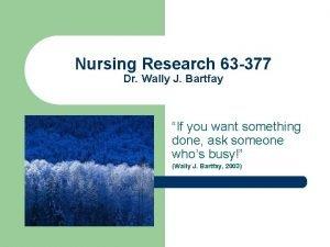 Nursing Research 63 377 Dr Wally J Bartfay