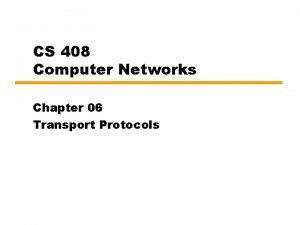 CS 408 Computer Networks Chapter 06 Transport Protocols