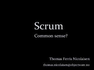 Scrum Common sense Thomas Ferris Nicolaisen thomas nicolaisenobjectware