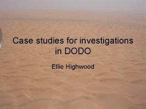 Case studies for investigations in DODO Ellie Highwood