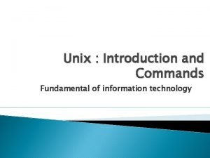 Unix Introduction and Commands Fundamental of information technology