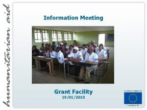 Information Meeting Grant Facility 19012010 Grant Facility Agenda