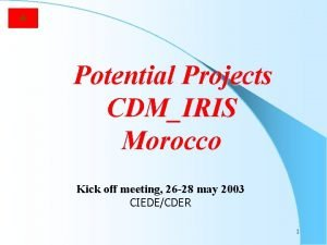 Potential Projects CDMIRIS Morocco Kick off meeting 26