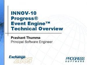 INNOV10 Progress Event Engine Technical Overview Prashant Thumma