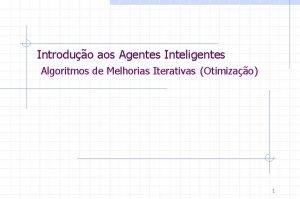 Introduo aos Agentes Inteligentes Algoritmos de Melhorias Iterativas
