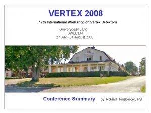 VERTEX 2008 17 th International Workshop on Vertex