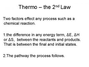 Thermo the nd 2 Law Two factors effect