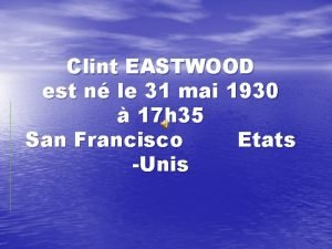 Clint EASTWOOD est n le 31 mai 1930