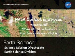 NASA Outlook and Focus Vince Ambrosia NASA Applied