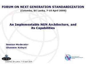 FORUM ON NEXT GENERATION STANDARDIZATION Colombo Sri Lanka