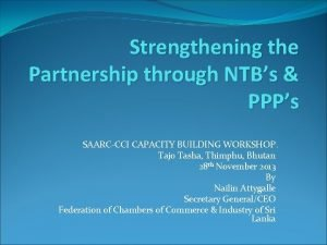 Strengthening the Partnership through NTBs PPPs SAARCCCI CAPACITY