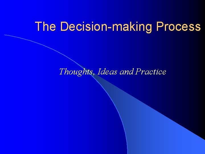 The Decisionmaking Process Thoughts Ideas and Practice Decisionmaking