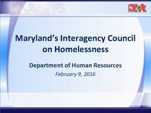 Marylands Interagency Council on Homelessness Department of Human