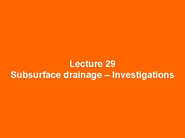 Lecture 29 Subsurface drainage Investigations Subsurface drainage refers