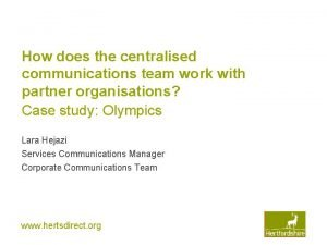 How does the centralised communications team work with