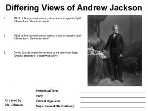 Differing Views of Andrew Jackson 1 Which of