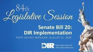 Senate Bill 20 DIR Implementation STATE AGENCY WEBINAR
