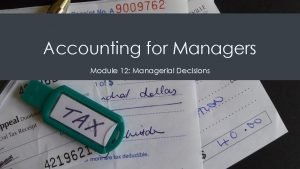 Accounting for Managers Module 12 Managerial Decisions Managerial