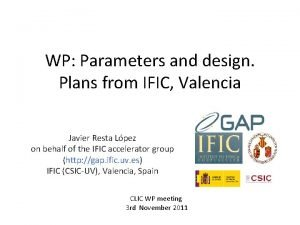 WP Parameters and design Plans from IFIC Valencia