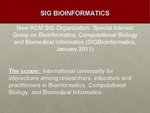 SIG BIOINFORMATICS New ACM SIG Organization Special Interest