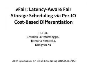v Fair LatencyAware Fair Storage Scheduling via PerIO