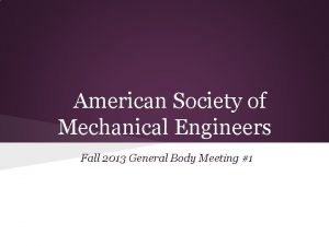 American Society of Mechanical Engineers Fall 2013 General