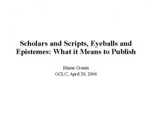Scholars and Scripts Eyeballs and Epistemes What it