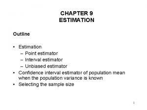 CHAPTER 9 ESTIMATION Outline Estimation Point estimator Interval