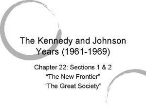 The Kennedy and Johnson Years 1961 1969 Chapter