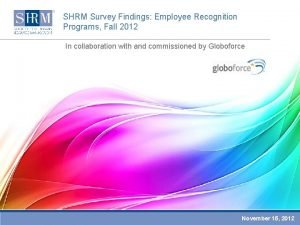 SHRM Survey Findings Employee Recognition Programs Fall 2012