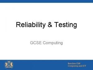 Reliability Testing GCSE Computing Starter Recap How do