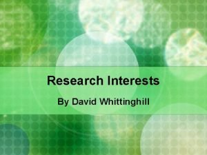 Research Interests By David Whittinghill Who I am