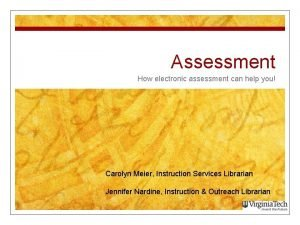 Assessment How electronic assessment can help you Carolyn