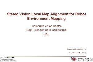 Stereo Vision Local Map Alignment for Robot Environment