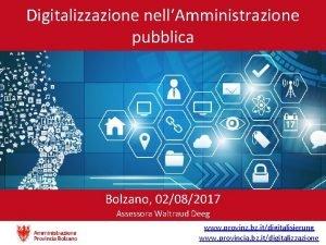 Digitalizzazione nellAmministrazione pubblica Bolzano 02082017 Assessora Waltraud Deeg