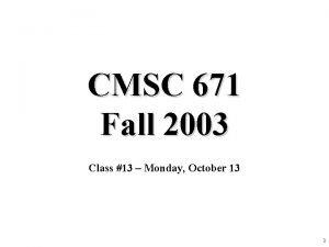 CMSC 671 Fall 2003 Class 13 Monday October